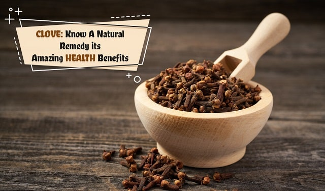 Clove: Know a Natural Remedy its Amazing Clove Health Benefits