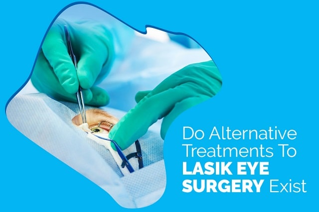 Do Alternative Treatments To LASIK Eye Surgery Exist?