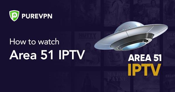 IPTV Area 51: What is Area 51 IPTV? Best IPTV Area 51 provider 2021